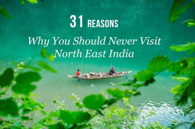 31 Reasons Why You Should Never Visit North East India