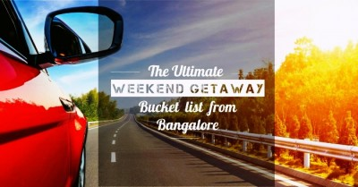 Ultimate Weekend Getaway Bucket List From Bangalore