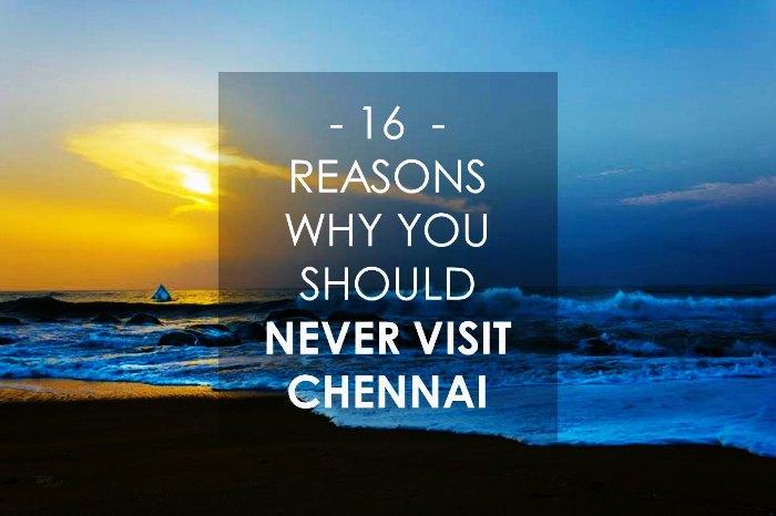 16 Reasons Why You Should Never Visit Chennai