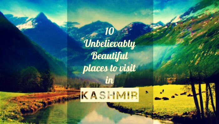 10 Unbelievably Beautiful Places To Visit In Kashmir