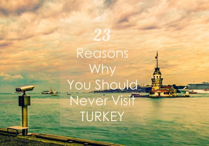 23 Reasons Why You Should Never Visit Turkey