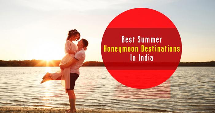 Best summer honeymoon destinations in India