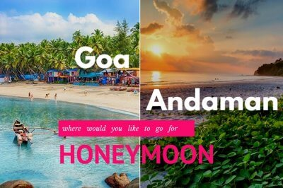 Goa or Andaman for honeymoon