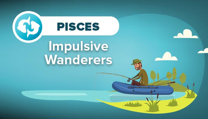 PISCES impulsive wanderers